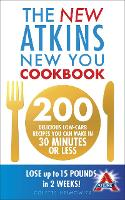 The New Atkins New You Cookbook: 200 delicious low-carb recipes you can make in 30 minutes or less (Paperback)