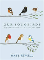 Our Songbirds: A songbird for every week of the year (Hardback)
