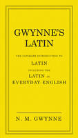 Gwynne's Latin: The Ultimate Introduction to Latin Including the Latin in Everyday English (Hardback)