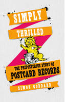 Simply Thrilled: The Preposterous Story of Postcard Records (Hardback)