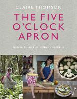 The Five O'Clock Apron: Proper Food for Modern Families (Hardback)