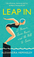 Leap In: A Woman, Some Waves, and the Will to Swim (Hardback)