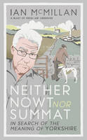 Neither Nowt Nor Summat: In search of the meaning of Yorkshire (Hardback)