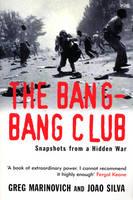 The Bang-Bang Club: Snapshots from a Hidden War (Paperback)