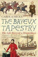 The Bayeux Tapestry: The Life Story of a Masterpiece (Paperback)