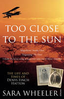 Too Close To The Sun: The Life and Times of Denys Finch Hatton (Paperback)