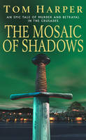 The Mosaic Of Shadows: a thrilling epic of murder, betrayal, bloodshed and intrigue in the age of the Crusades (Paperback)