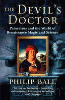 The Devil's Doctor: Paracelsus and the World of Renaissance Magic and Science (Paperback)