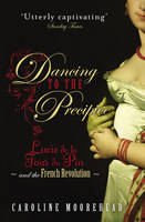 Dancing to the Precipice: Lucie de la Tour du Pin and the French Revolution (Paperback)