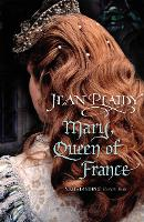 Mary, Queen of France: (Tudor Saga) - Tudor Saga (Paperback)