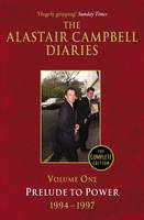 Diaries Volume One: Prelude to Power - The Alastair Campbell Diaries (Paperback)