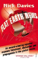 Flat Earth News: An Award-winning Reporter Exposes Falsehood, Distortion and Propaganda in the Global Media (Paperback)