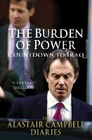The Burden of Power: Countdown to Iraq - The Alastair Campbell Diaries (Paperback)