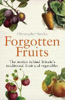 Forgotten Fruits: The stories behind Britain's traditional fruit and vegetables (Paperback)