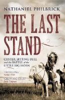 The Last Stand: Custer, Sitting Bull and the Battle of the Little Big Horn (Paperback)