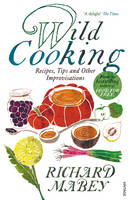 Wild Cooking: Recipes, Tips and Other Improvisations in the Kitchen (Paperback)
