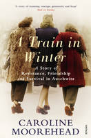A Train in Winter: A Story of Resistance, Friendship and Survival in Auschwitz (Paperback)