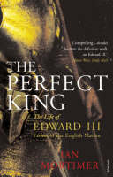 The Perfect King: The Life of Edward III, Father of the English Nation (Paperback)