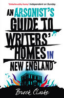An Arsonist's Guide to Writers' Homes in New England (Paperback)