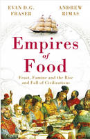 Empires of Food: Feast, Famine and the Rise and Fall of Civilizations (Paperback)