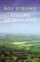 Visions of England: Or Why We Still Dream of a Place in the Country (Paperback)