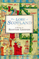 The Lore of Scotland: A guide to Scottish legends (Paperback)