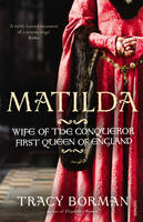 Matilda: Wife of the Conqueror, First Queen of England (Paperback)