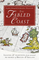 The Fabled Coast: Legends & traditions from around the shores of Britain & Ireland (Paperback)