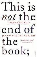 This is Not the End of the Book: A conversation curated by Jean-Philippe de Tonnac (Paperback)