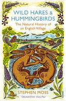 Wild Hares and Hummingbirds: The Natural History of an English Village (Paperback)