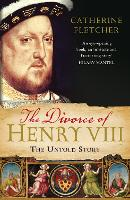 The Divorce of Henry VIII: The Untold Story (Paperback)
