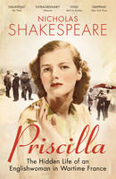 Priscilla: The Hidden Life of an Englishwoman in Wartime France (Paperback)