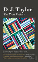 The Prose Factory: Literary Life in Britain Since 1918 (Paperback)