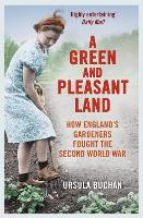 A Green and Pleasant Land: How England's Gardeners Fought the Second World War (Paperback)