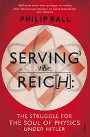 Serving the Reich: The Struggle for the Soul of Physics under Hitler (Paperback)