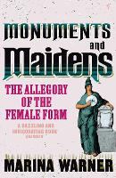 Monuments And Maidens: The Allegory of the Female Form (Paperback)