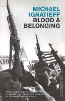 Blood And Belonging: Journeys into the New Nationalism (Paperback)