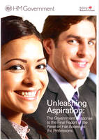 Unleashing Aspiration: The Government Response to the Final Report of the Panel on Fair Access to the Professions - Cm. 7755 (Paperback)