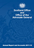 Scotland Office and Office of the Advocate General annual report and accounts 2011-12: (for the year ended 31 March 2012) - House of Commons Papers 2012-13 70 (Paperback)