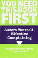 Assert Yourself: Effective Complaining - You Need This Book First S. (Paperback)