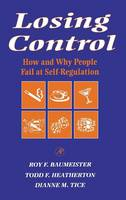 Losing Control: How and Why People Fail at Self-Regulation (Hardback)