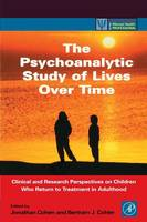 The Psychoanalytic Study of Lives Over Time: Clinical and Research Perspectives on Children Who Return to Treatment in Adulthood - Practical Resources for the Mental Health Professional (Paperback)
