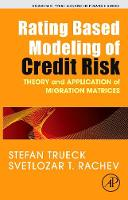 Rating Based Modeling of Credit Risk: Theory and Application of Migration Matrices - Academic Press Advanced Finance (Hardback)