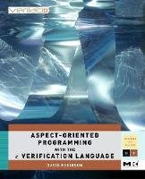 Aspect-Oriented Programming with the e Verification Language: Volume .: A Pragmatic Guide for Testbench Developers - Systems on Silicon (Paperback)