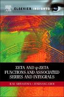 Zeta and q-Zeta Functions and Associated Series and Integrals (Hardback)