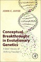 Conceptual Breakthroughs in Evolutionary Genetics: A Brief History of Shifting Paradigms (Paperback)