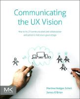 Communicating the UX Vision: 13 Anti-Patterns That Block Good Ideas (Paperback)