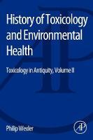 History of Toxicology and Environmental Health: Toxicology in Antiquity II - History of Toxicology and Environmental Health (Paperback)