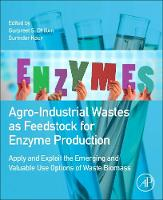 Agro-Industrial Wastes as Feedstock for Enzyme Production: Apply and Exploit the Emerging and Valuable Use Options of Waste Biomass (Paperback)