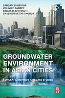 Groundwater Environment in Asian Cities: Concepts, Methods and Case Studies (Paperback)